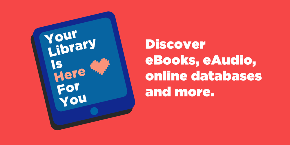 Your library is here for you. Discovery ebooks, eaudio, online databases, and more.